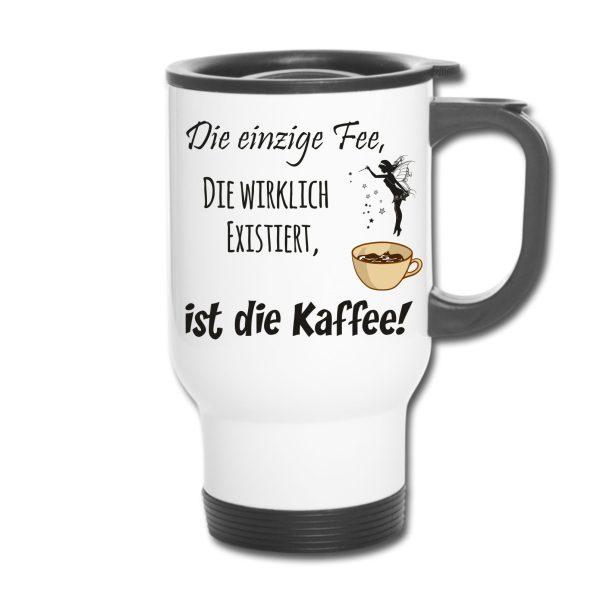 Thermobecher - Die einzige Fee, die wirklich existiert, ist die Kaffee!