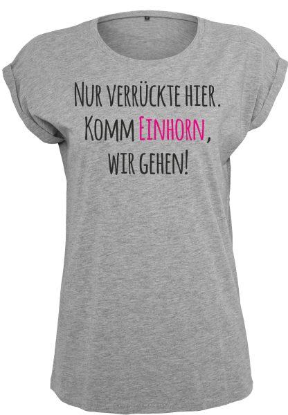Damen T-Shirt Ladies Extended Shoulder Tee Unicorn nur verrückte hier komm Einhorn wir gehen